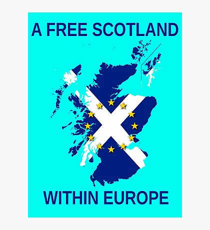 I Support A Free Scotland Within Europe Photographic Print