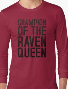 CHAMPION OF THE RAVEN QUEEN - (Black)  Long Sleeve T-Shirt