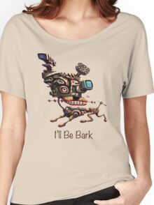 I'll Be Bark Women's Relaxed Fit T-Shirt