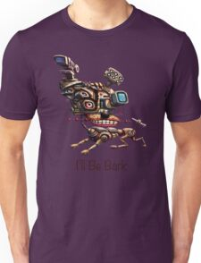I'll Be Bark Unisex T-Shirt