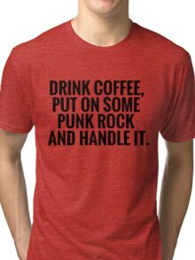 Drink Coffee, Punk Rock, Handle It Tri-blend T-Shirt
