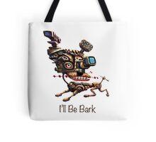 I'll Be Bark Tote Bag