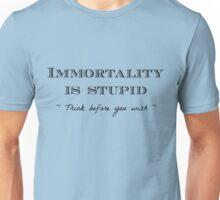 Immortality is Stupid Unisex T-Shirt