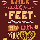 Talk with your feet, Play with your heart by isabellesilva