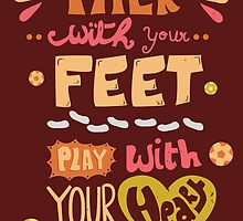 Talk with your feet, Play with your heart by Isabel Silva