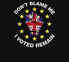 Don't Blame Me, I Voted Remain. BREXIT UKIP T-shirt Unisex T-Shirt