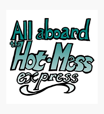 Hot Mess! Photographic Print