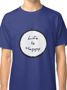 Its Always Sunny In Philadelphia - Life Is Happy Classic T-Shirt
