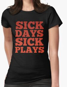 SICK DAYS 4 SICK PLAYS Womens Fitted T-Shirt