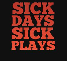 SICK DAYS 4 SICK PLAYS Unisex T-Shirt
