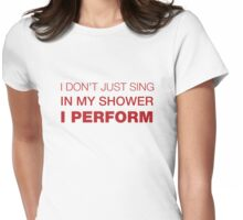 I Don't Just Sing In My Shower, I Perform. Witty Singer T-shirt Womens Fitted T-Shirt