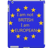 I am not BRITISH I am EUROPEAN iPad Case/Skin