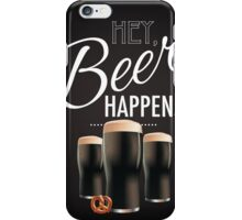 Hey beer happens design iPhone Case/Skin
