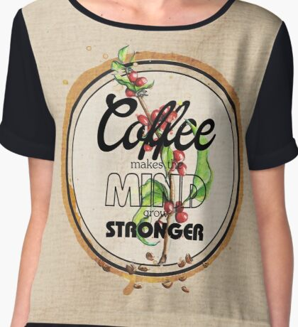 Coffee makes the Mind grow Stronger Chiffon Top