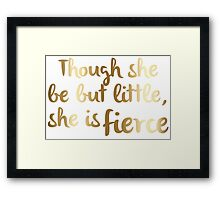 Though she be but little, she is fierce (Gold) Framed Print