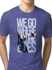 Where No One Goes Tri-blend T-Shirt