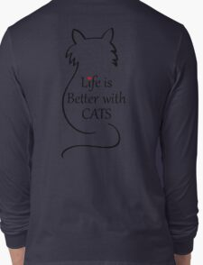 Life is better with Cats Tshirt Long Sleeve T-Shirt
