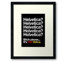 Helvetica? Helvetica? Bitch please... It's Hell Vetica Framed Print