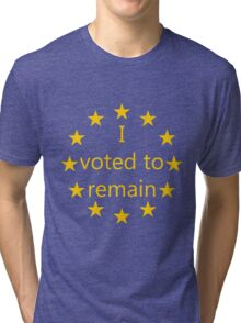I voted to remain, EU Tri-blend T-Shirt