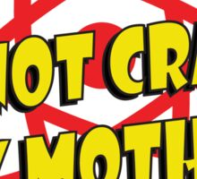 Iam Not Crazy Sticker