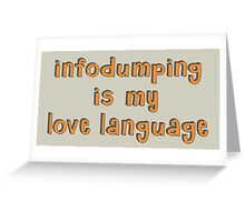Infodumping Love  Greeting Card