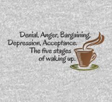 Denial, Anger, Bargaining, Depression, Acceptance. The five stages of waking up. One Piece - Short Sleeve
