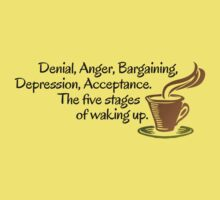Denial, Anger, Bargaining, Depression, Acceptance. The five stages of waking up. Kids Tee