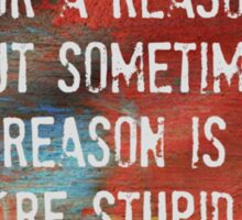 Everything Happens For a Reason, However...... Sticker