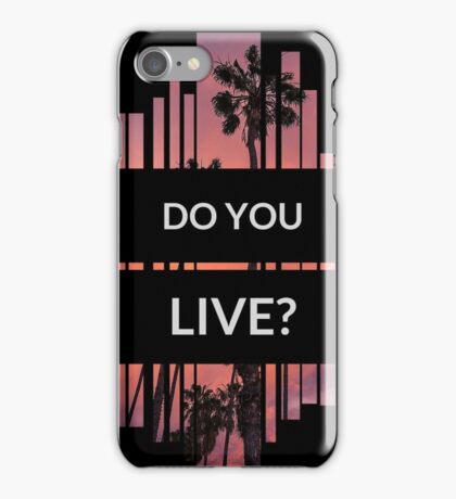 Do you LIVE? iPhone Case/Skin