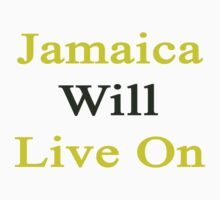 Jamaica Will Live On by supernova23