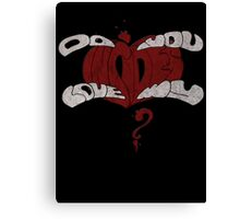 Do you Love my Insides? Canvas Print