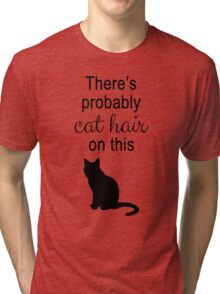 There's probably cat hair on this Tri-blend T-Shirt
