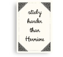 Harry Potter - Study harder than Hermione  Canvas Print