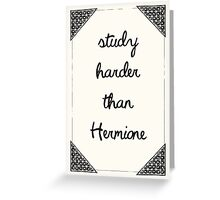 Harry Potter - Study harder than Hermione  Greeting Card