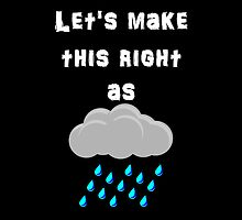 Let's Make This Right As Rain - White by Longdude100