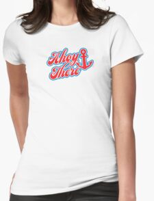 Ahoy There! Womens Fitted T-Shirt