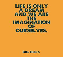 Life is a Dream by Bill Hicks by sastrod8
