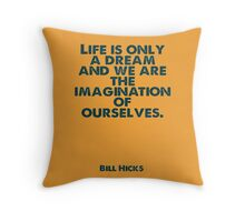Life is a Dream by Bill Hicks Throw Pillow