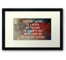 Everything Happens For a Reason, However...... Framed Print