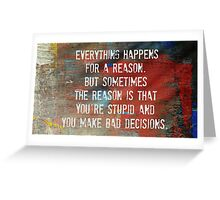 Everything Happens For a Reason, However...... Greeting Card