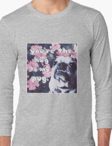 The Hug to My Pug Long Sleeve T-Shirt