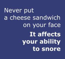Never put a cheese sandwich on your face white by onebaretree