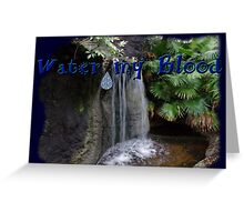 Water my Blood Greeting Card