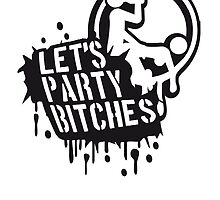 Lets party bitches sex fucking music graffiti by Style-O-Mat