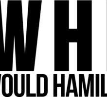 What Would Hamilton Do?  WWHD? Sticker