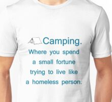Camping. Spend A Fortune, Live Like The Homeless Unisex T-Shirt