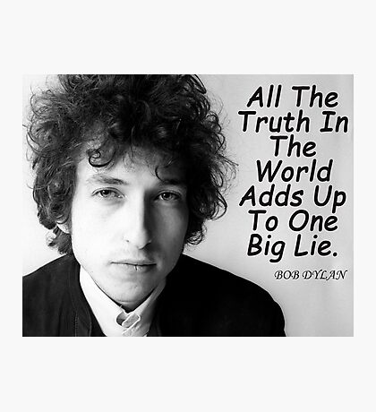 Quote by Bob Dylan Photographic Print