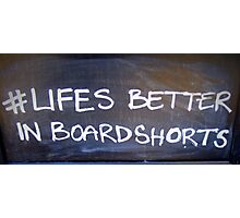 Life's Better In Board Shorts Photographic Print