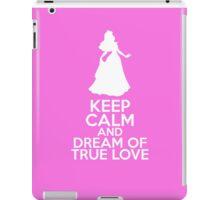Keep Calm and Dream of True Love (Aurora, Sleeping Beauty) iPad Case/Skin