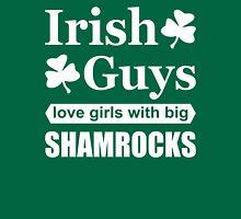 Irish Guys Love Girls with Big Shamrocks, Funny Irish T-Shirt Unisex T-Shirt